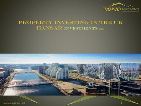 HANSAR INVESTMENTS LTD Property Investing in the UK HANSAR Investments LTD 1.