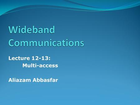 Lecture 12-13: Multi-access Aliazam Abbasfar. Outline.