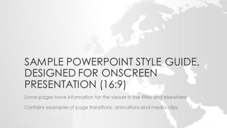 SAMPLE POWERPOINT STYLE GUIDE, DESIGNED FOR ONSCREEN PRESENTATION (16:9) Some pages have information for the viewer in the titles and elsewhere Contains.
