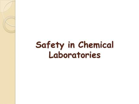 Safety in Chemical Laboratories. Introduction 1. A chemical lab is potentially hazardous environment 2. Accident and injury can happen anytime 3. Lab.