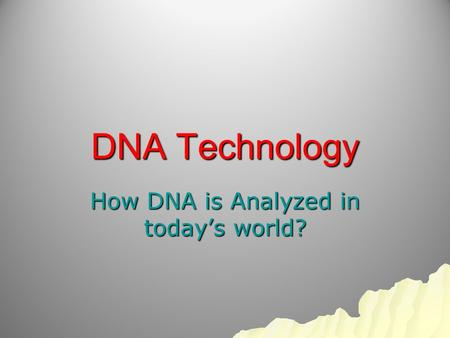 DNA Technology How DNA is Analyzed in today's world?