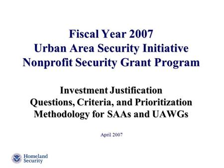 Fiscal Year 2007 Urban Area Security Initiative Nonprofit Security Grant Program Investment Justification Questions, Criteria, and Prioritization Methodology.