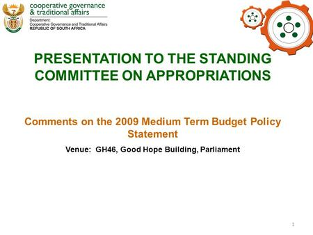 1 PRESENTATION TO THE STANDING COMMITTEE ON APPROPRIATIONS Comments on the 2009 Medium Term Budget Policy Statement Venue: GH46, Good Hope Building, Parliament.