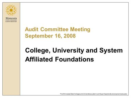 The Minnesota State Colleges and Universities system is an Equal Opportunity employer and educator. Audit Committee Meeting September 16, 2008 College,