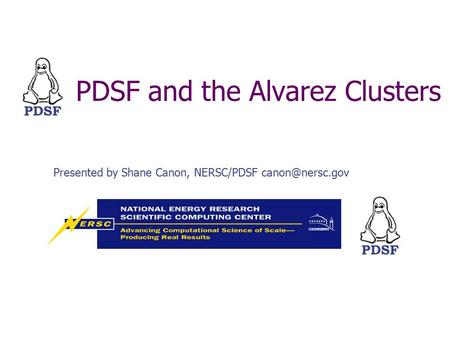 PDSF and the Alvarez Clusters Presented by Shane Canon, NERSC/PDSF