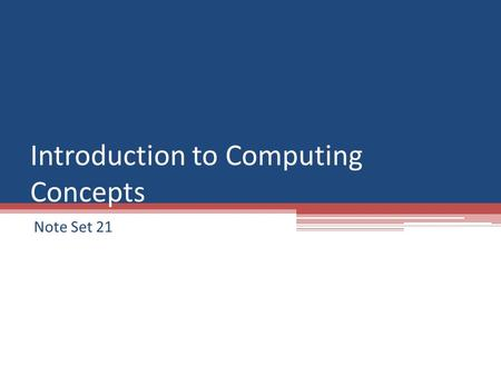 Introduction to Computing Concepts Note Set 21. Arrays Declaring Initializing Accessing Using with Loops Sending to methods.