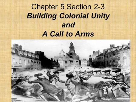 Chapter 5 Section 2-3 Building Colonial Unity and A Call to Arms.