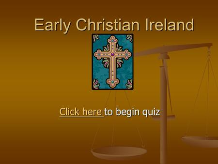 Early Christian Ireland Click here Click here to begin quiz Click here.