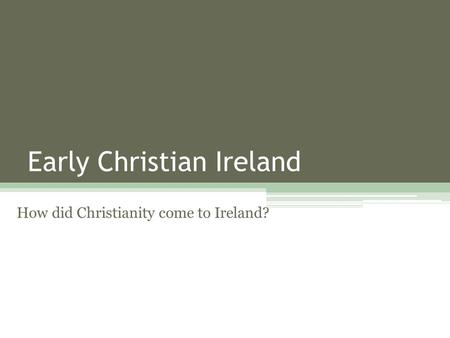 Early Christian Ireland How did Christianity come to Ireland?