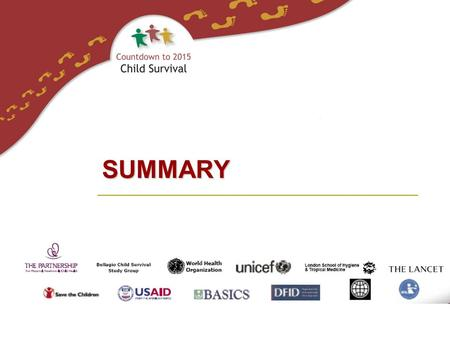 SUMMARY. Countdown to 2015 Child Surviva l Summary 1.Reconfirmed evidence on cause of death from The Lancet Series on Child & Newborn 1.Presented updates.