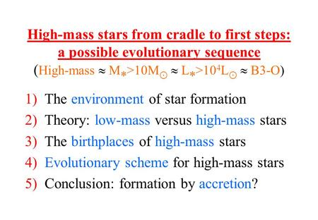 1)The environment of star formation 2)Theory: low-mass versus high-mass stars 3)The birthplaces of high-mass stars 4)Evolutionary scheme for high-mass.