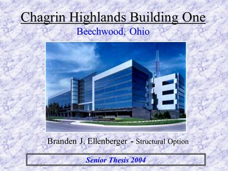 Chagrin Highlands Building One Beechwood, Ohio Branden J. Ellenberger - Structural Option Senior Thesis 2004.