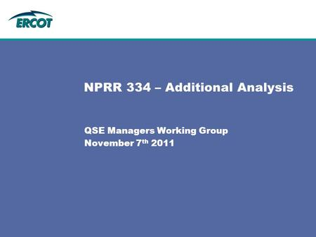 QSE Managers Working Group November 7 th 2011 NPRR 334 – Additional Analysis.