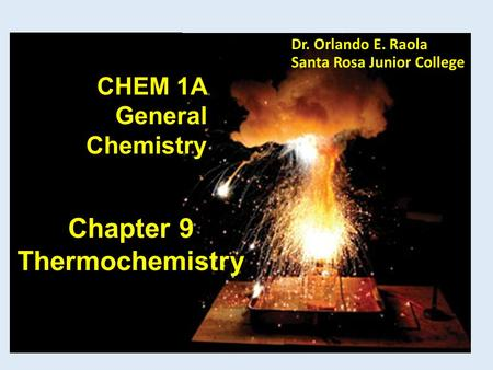 Chapter 9 Thermochemistry CHEM 1A General Chemistry Dr. Orlando E. Raola Santa Rosa Junior College.