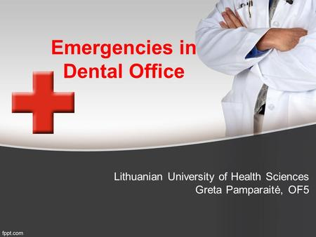 Emergencies in Dental Office Lithuanian University of Health Sciences Greta Pamparaitė, OF5.
