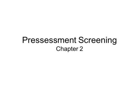 Pressessment Screening Chapter 2. Why Screen for Activity? To identify those with medical contraindications To identify those who need medical clearance.