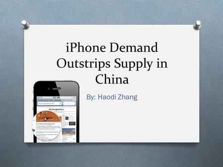 IPhone Demand Outstrips Supply in China By: Haodi Zhang.