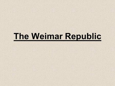 The Weimar Republic. What was the Weimar Constitution? Most countries have rules for how they are to be governed. These rules are called a Constitution.