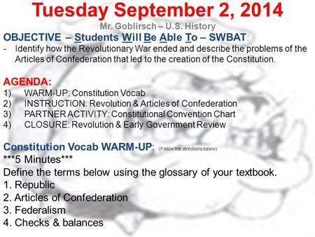 Tuesday September 2, 2014 Mr. Goblirsch – U.S. History OBJECTIVE – Students Will Be Able To – SWBAT : -Identify how the Revolutionary War ended and describe.