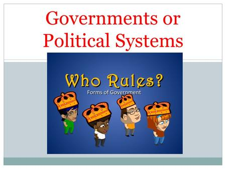 Governments or Political Systems. Central Government Unitary Local Government.