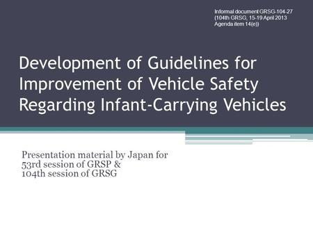 Development of Guidelines for Improvement of Vehicle Safety Regarding Infant-Carrying Vehicles Presentation material by Japan for 53rd session of GRSP.