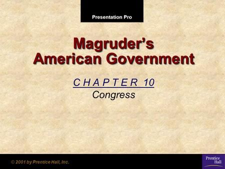 Presentation Pro © 2001 by Prentice Hall, Inc. Magruder's American Government C H A P T E R 10 Congress.