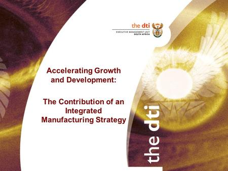 Accelerating Growth and Development: The Contribution of an Integrated Manufacturing Strategy.