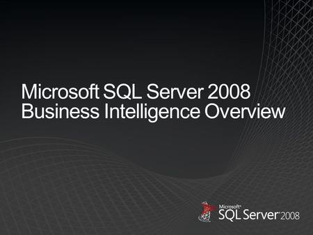 Microsoft SQL Server 2008 Business Intelligence Overview.