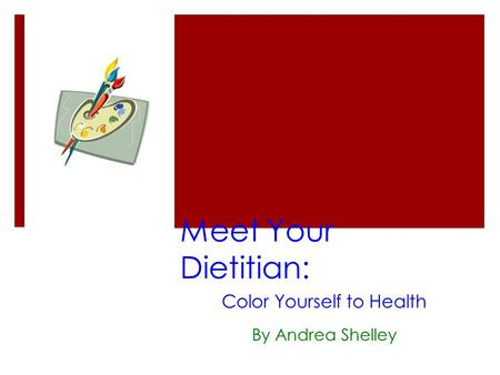 Meet Your Dietitian: Color Yourself to Health By Andrea Shelley.