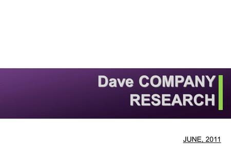Dave COMPANY RESEARCH JUNE, 2011. Dave & First movie RESEARCH OVERVIEW RESEARCH OVERVIEW.