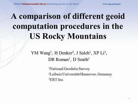 A comparison of different geoid computation procedures in the US Rocky Mountains YM Wang 1, H Denker 2, J Saleh 3, XP Li 3, DR Roman 1, D Smith 1 1 National.