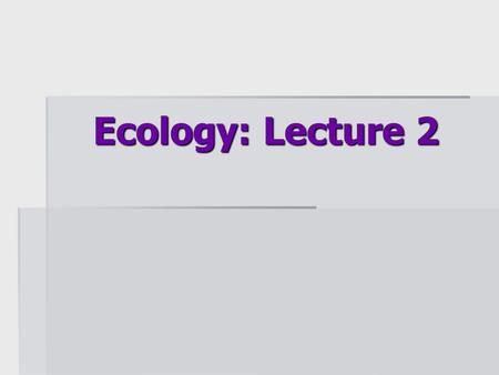Ecology: Lecture 2. Biomes as related to Temperature and Moisture.