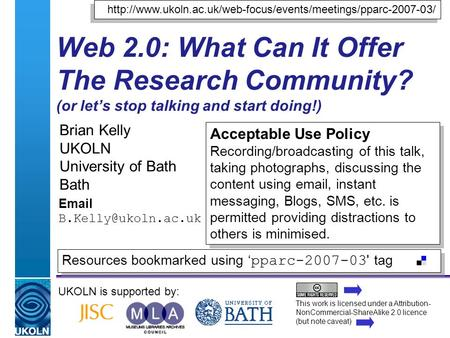 A centre of expertise in digital information managementwww.ukoln.ac.uk Web 2.0: What Can It Offer The Research Community? (or let's stop talking and start.