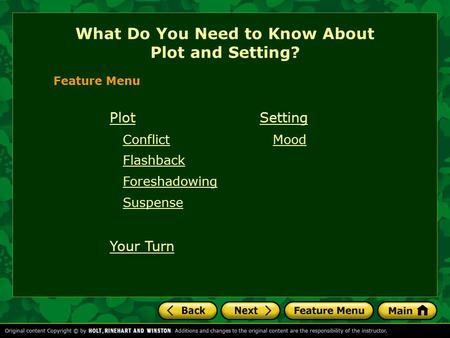 Plot Conflict Flashback Foreshadowing Suspense Your Turn What Do You Need to Know About Plot and Setting? Feature Menu Setting Mood.