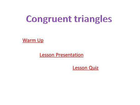 Warm Up Warm Up Lesson Presentation Lesson Presentation Lesson Quiz Lesson Quiz.