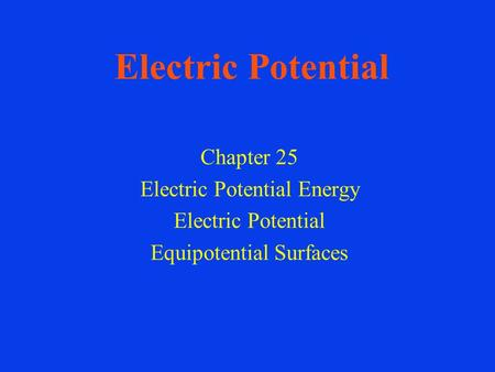 Electric Potential Chapter 25 Electric Potential Energy Electric Potential Equipotential Surfaces.