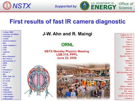 First results of fast IR camera diagnostic J-W. Ahn and R. Maingi ORNL NSTX Monday Physics Meeting LSB-318, PPPL June 22, 2009 NSTX Supported by College.