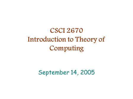 CSCI 2670 Introduction to Theory of Computing September 14, 2005.