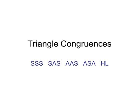 Triangle Congruences SSS SAS AAS ASA HL. Is there enough information to conclude that the two triangles are congruent? If so, what is a correct congruence.