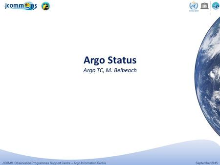 JCOMM Observation Programmes Support Centre – Argo Information Centre September 2015 Argo Status Argo TC, M. Belbeoch.
