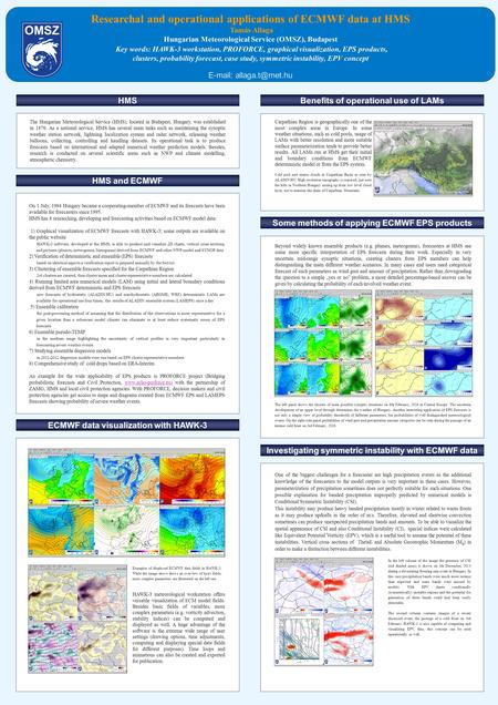 Researchal and operational applications of ECMWF data at HMS Tamás Allaga Hungarian Meteorological Service (OMSZ), Budapest Key words: HAWK-3 workstation,