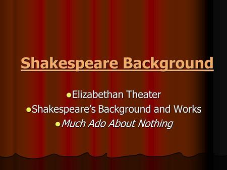 Shakespeare Background Elizabethan Theater Elizabethan Theater Shakespeare's Background and Works Shakespeare's Background and Works Much Ado About Nothing.