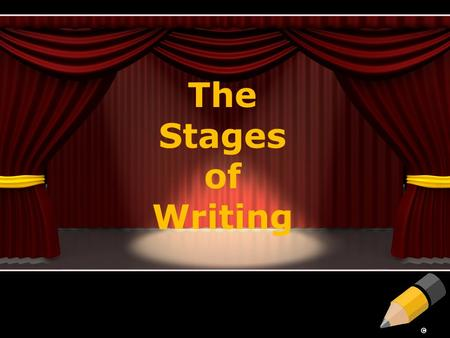 The Stages of Writing. The Stages of the Writing Process Stage 1 – Prewriting Stage 2 – Drafting Stage 3 – Revising Stage 4 – Proofreading Stage 5 – Final.