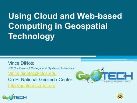 Using Cloud and Web-based Computing in Geospatial Technology Vince DiNoto JCTC – Dean of College and Systemic Initiatives Co-PI.