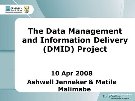 1 Data Management and Information Delivery The Data Management and Information Delivery (DMID) Project 10 Apr 2008 Ashwell Jenneker & Matile Malimabe.
