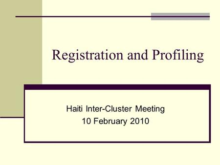 Registration and Profiling Haiti Inter-Cluster Meeting 10 February 2010.