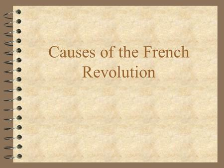 Causes of the French Revolution. Recipe for Revolution Inequality Economic Uncertainty Poor Leadership Progressive Thought Revolution Soup.