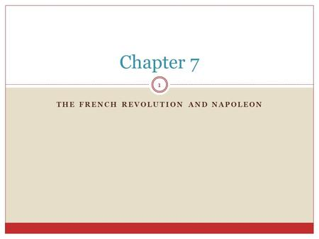 THE FRENCH REVOLUTION AND NAPOLEON 1 Chapter 7. THE FRENCH REVOLUTION BEGINS 2 Section 1.