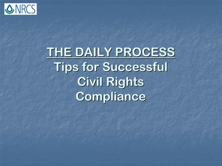 THE DAILY PROCESS Tips for Successful Civil Rights Compliance.