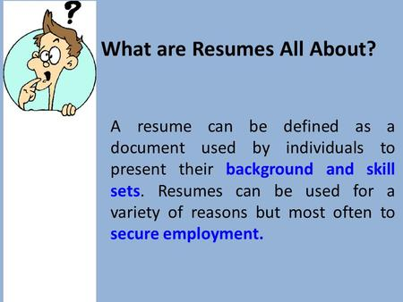 A resume can be defined as a document used by individuals to present their background and skill sets. Resumes can be used for a variety of reasons but.